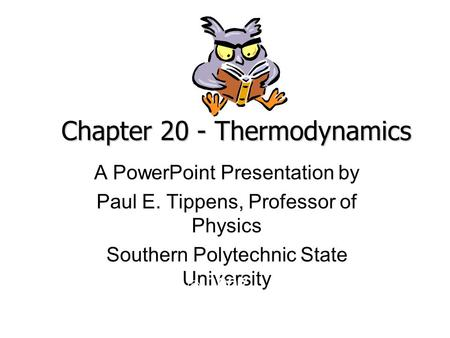 Chapter 20 - Thermodynamics A PowerPoint Presentation by Paul E. Tippens, Professor of Physics Southern Polytechnic State University © 2007.