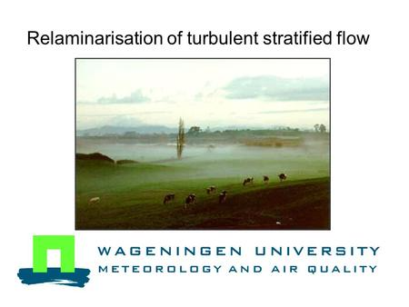 Relaminarisation of turbulent stratified flow Bas van de Wiel Moene, Steeneveld, Holtslag.