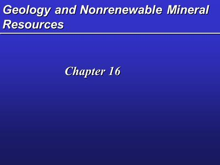 Geology and Nonrenewable Mineral Resources Chapter 16.