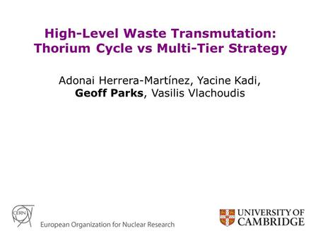 Adonai Herrera-Martínez, Yacine Kadi, Geoff Parks, Vasilis Vlachoudis High-Level Waste Transmutation: Thorium Cycle vs Multi-Tier Strategy.