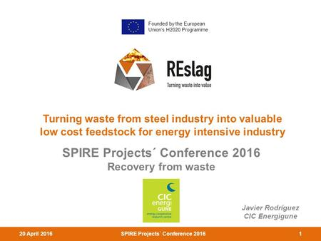 120 April 2016SPIRE Projects´ Conference 2016 Turning waste from steel industry into valuable low cost feedstock for energy intensive industry SPIRE Projects´