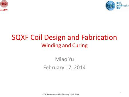 DOE Review of LARP – February 17-18, 2014 SQXF Coil Design and Fabrication Winding and Curing Miao Yu February 17, 2014 1.