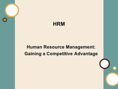 1-1 Human Resource Management: Gaining a Competitive Advantage HRM.