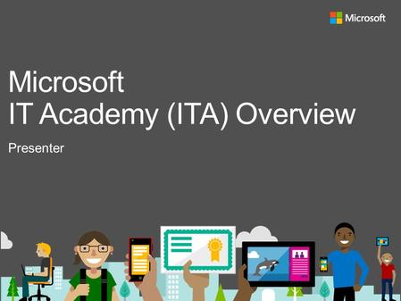 Presenter Microsoft IT Academy (ITA) Overview. Agenda What is ITA? How to Request Membership Resource Dive.