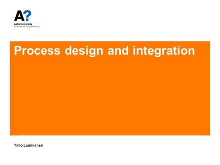 Process design and integration Timo Laukkanen. The main objectives of this course To learn how to use tools that can be used to design heat recovery systems.