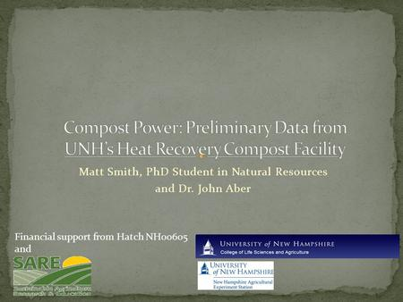 Matt Smith, PhD Student in Natural Resources and Dr. John Aber Financial support from Hatch NH00605 and.