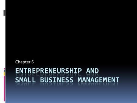 Chapter 6. Lessons 1. Becoming an Entrepreneur 2. Small Business Basics 3. Starting a Small Business EQ: What role does small business play in the U.S.
