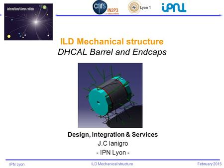 IPN Lyon ILD Mechanical structure February 2015 Design, Integration & Services J.C Ianigro - IPN Lyon -