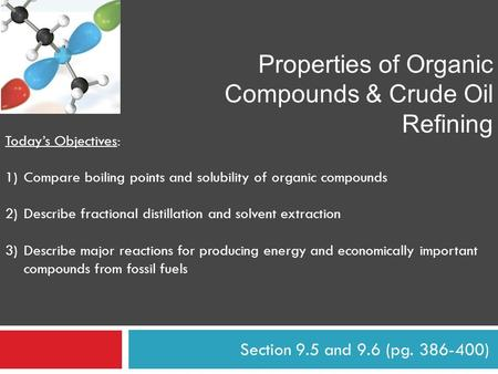 Section 9.5 and 9.6 (pg. 386-400) Properties of Organic Compounds & Crude Oil Refining Today's Objectives: 1)Compare boiling points and solubility of organic.