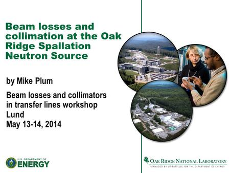 Beam losses and collimation at the Oak Ridge Spallation Neutron Source by Mike Plum Beam losses and collimators in transfer lines workshop Lund May 13-14,