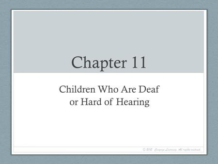 Chapter 11 Children Who Are Deaf or Hard of Hearing © 2015. Cengage Learning. All rights reserved.