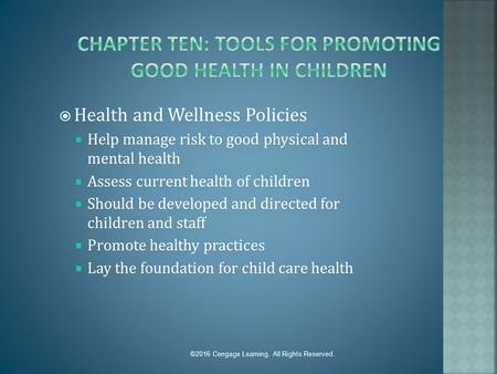  Health and Wellness Policies  Help manage risk to good physical and mental health  Assess current health of children  Should be developed and directed.