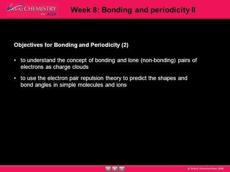© Oxford University Press 2008 Week 8: Bonding and periodicity II Objectives for Bonding and Periodicity (2) to understand the concept of bonding and lone.