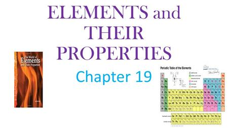 ELEMENTS and THEIR PROPERTIES Chapter 19. THE PERIODIC TABLE( pages 518-519 in text)