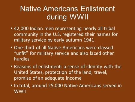 Native Americans Enlistment during WWII 42,000 Indian men representing nearly all tribal community in the U.S. registered their names for military service.