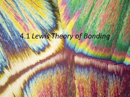 4.1 Lewis Theory of Bonding. Types of bonding conditions between elements Low Electronegativity and low Ionization energy (Metals) High electronegativity.
