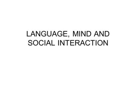 LANGUAGE, MIND AND SOCIAL INTERACTION. Linguistics is the scientific study of human language, it regards the ways in which members of a particular discourse.