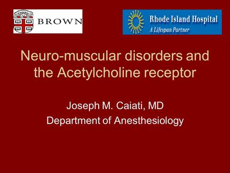 Neuro-muscular disorders and the Acetylcholine receptor Joseph M. Caiati, MD Department of Anesthesiology.
