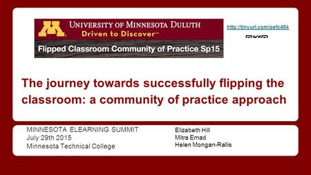The journey towards successfully flipping the classroom: a community of practice approach MINNESOTA ELEARNING SUMMIT July 29th 2015 Minnesota Technical.