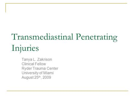 Transmediastinal Penetrating Injuries Tanya L. Zakrison Clinical Fellow Ryder Trauma Center University of Miami August 25 th, 2009.