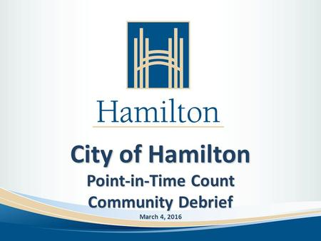 City of Hamilton Point-in-Time Count Community Debrief March 4, 2016.