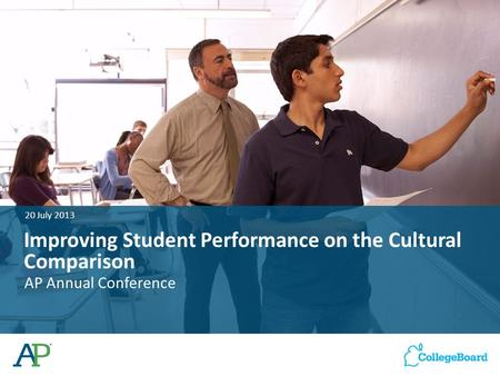Improving Student Performance on the Cultural Comparison AP Annual Conference 20 July 2013.