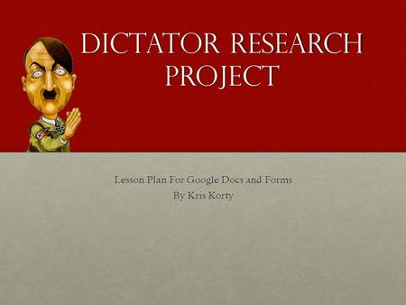 Dictator Research Project Lesson Plan For Google Docs and Forms By Kris Korty.