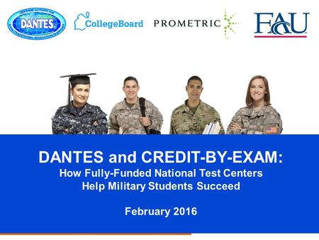 CLEP for Adult Students and Military Service Members DANTES and CREDIT-BY-EXAM: How Fully-Funded National Test Centers Help Military Students Succeed February.