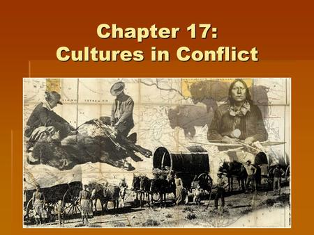 Chapter 17: Cultures in Conflict. Chapter Overview: Examines the conflict between Native Americans and Anglo ranchers / farmers in West Texas Examines.