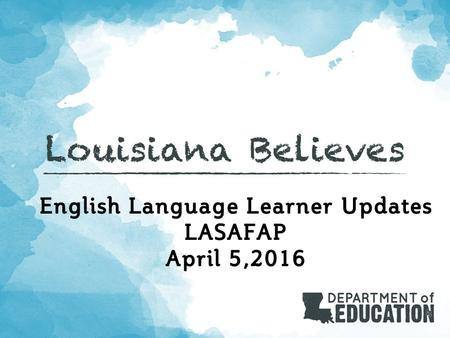 English Language Learner Updates LASAFAP April 5,2016.