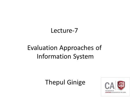 Thepul Ginige Lecture-7 Evaluation Approaches of Information System Thepul Ginige.
