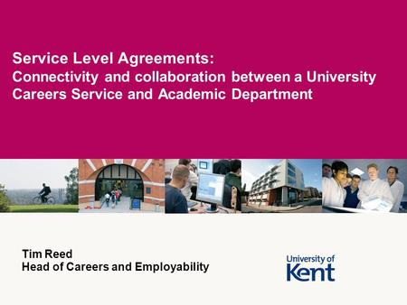 Service Level Agreements: Connectivity and collaboration between a University Careers Service and Academic Department Tim Reed Head of Careers and Employability.