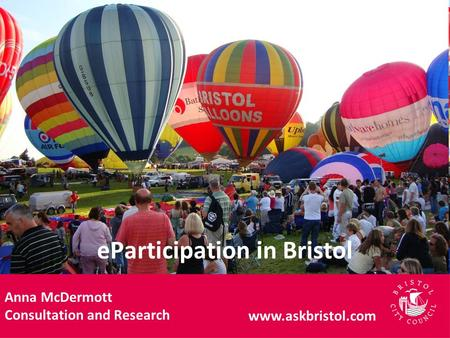 EParticipation in Bristol Anna McDermott Consultation and Research www.askbristol.com.