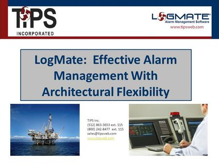 TiPS Inc. (512) 863-3653 ext. 115 (800) 242-8477 ext. 115  LogMate: Effective Alarm Management With Architectural Flexibility.