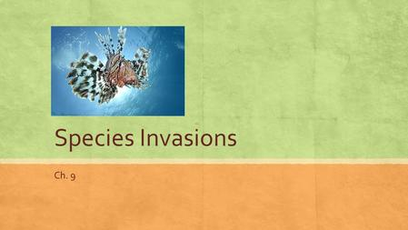 Species Invasions Ch. 9. Invasive species spreading across America ▪ Youtube video.
