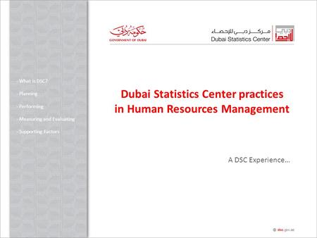 Dubai Statistics Center practices in Human Resources Management - What is DSC? - Planning - Performing - Measuring and Evaluating - Supporting Factors.