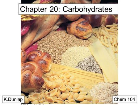 Chapter 20: Carbohydrates K.DunlapChem 104. Carbohydrates Composed of carbon, oxygen, hydrogen two-third of the human diet is composed of carbohydrates.