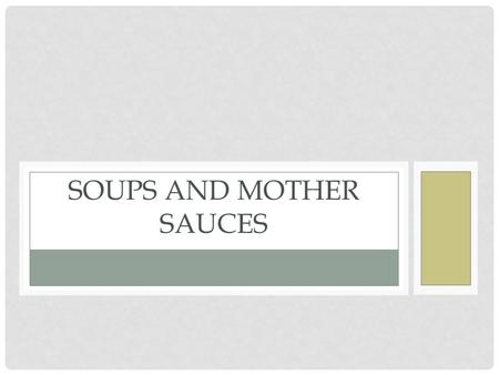 SOUPS AND MOTHER SAUCES. WHAT IS A SOUP? Soup formula: LIQUID + THICKENING AGENT Two types of soup: STOCK-based soup CREAM-based soup.