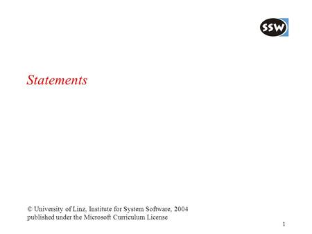 1 Statements © University of Linz, Institute for System Software, 2004 published under the Microsoft Curriculum License.