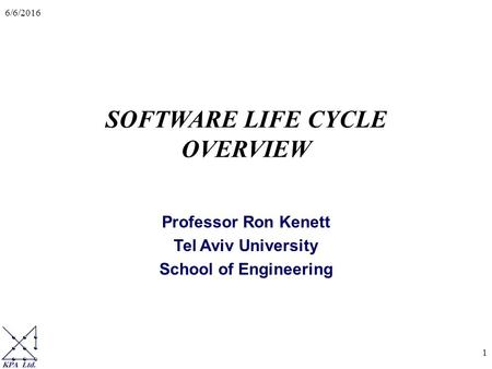 6/6/2016 1 SOFTWARE LIFE CYCLE OVERVIEW Professor Ron Kenett Tel Aviv University School of Engineering.