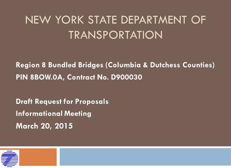 NEW YORK STATE DEPARTMENT OF TRANSPORTATION Region 8 Bundled Bridges (Columbia & Dutchess Counties) PIN 8BOW.0A, Contract No. D900030 Draft Request for.