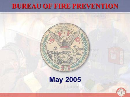1 BUREAU OF FIRE PREVENTION May 2005. DIVISON OF FP & FI 2 +