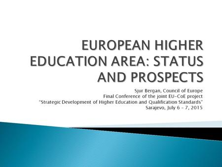 "Sjur Bergan, Council of Europe Final Conference of the joint EU-CoE project ""Strategic Development of Higher Education and Qualification Standards"" Sarajevo,"