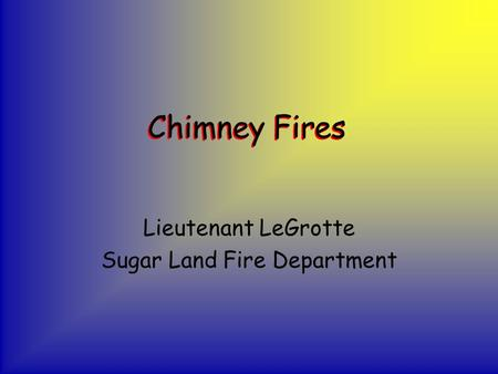 Chimney Fires Lieutenant LeGrotte Sugar Land Fire Department.