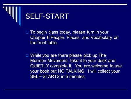 SELF-START  To begin class today, please turn in your Chapter 6 People, Places, and Vocabulary on the front table.  While you are there please pick up.