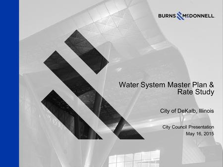 Water System Master Plan & Rate Study City of DeKalb, Illinois City Council Presentation May 16, 2015.