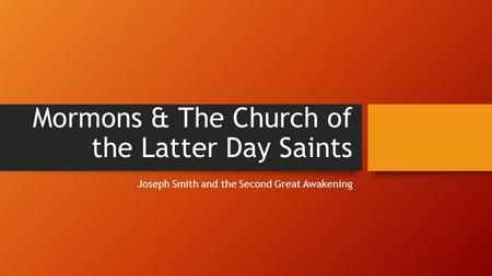 Mormons & The Church of the Latter Day Saints Joseph Smith and the Second Great Awakening.