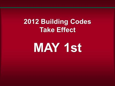 2012 Building Codes Take Effect MAY 1st. 2012 IRC Transition from the 2006 IRC Based on the 2006 International Residential Code ® (IRC ® ), the 2009 International.