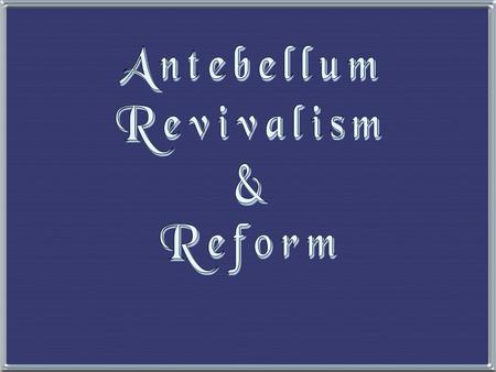 revivalism and social reform 'christians of the 19th century combined revivalism with social reform' more example sentences 'in a larger practical sense, however, evangelical revivalism shared basically unitarian assumptions about the moral autonomy of children.