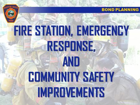 BOND PLANNING FIRE STATION, EMERGENCY RESPONSE, AND COMMUNITY SAFETY IMPROVEMENTS.